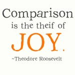 Comparison is the theif of joy