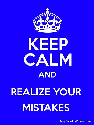 Keep calm and accept your mistake